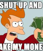 Shut up and take my money meme